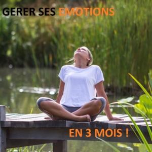 Gérer ses Emotions en 3 mois